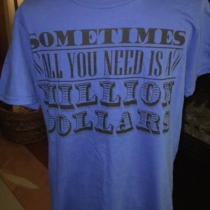 Sometimes all you need is... a million dollars Tee